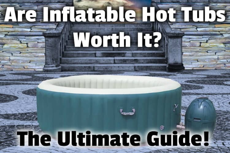 Are Inflatable Hot Tubs Worth It What You Need To Know